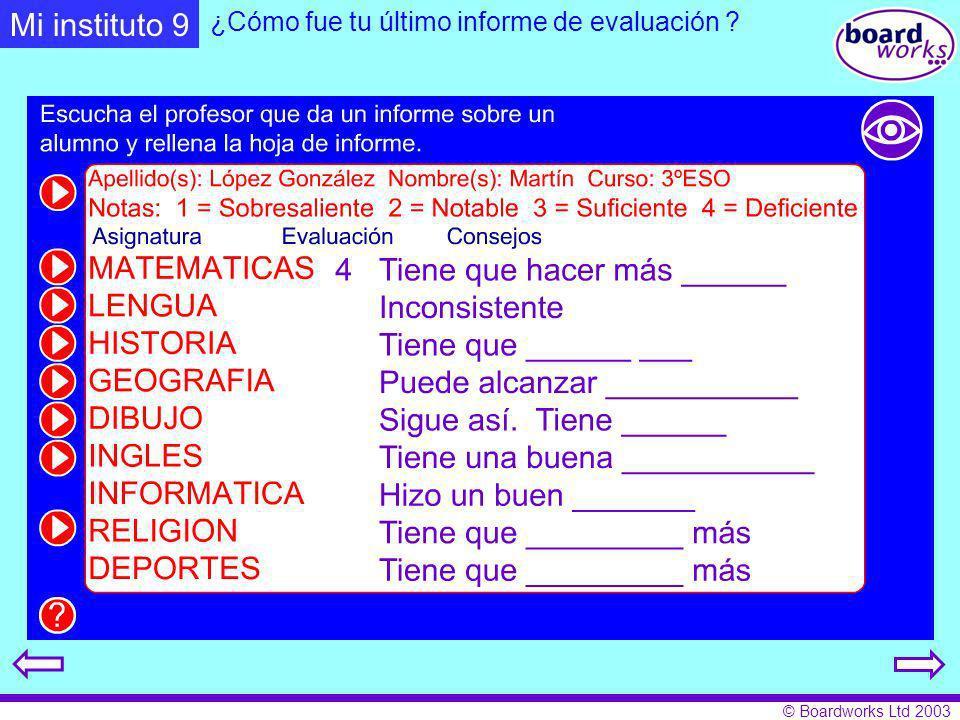 © Boardworks Ltd 2003 ¿Cómo fue tu último informe de evaluación ? Mi instituto 9