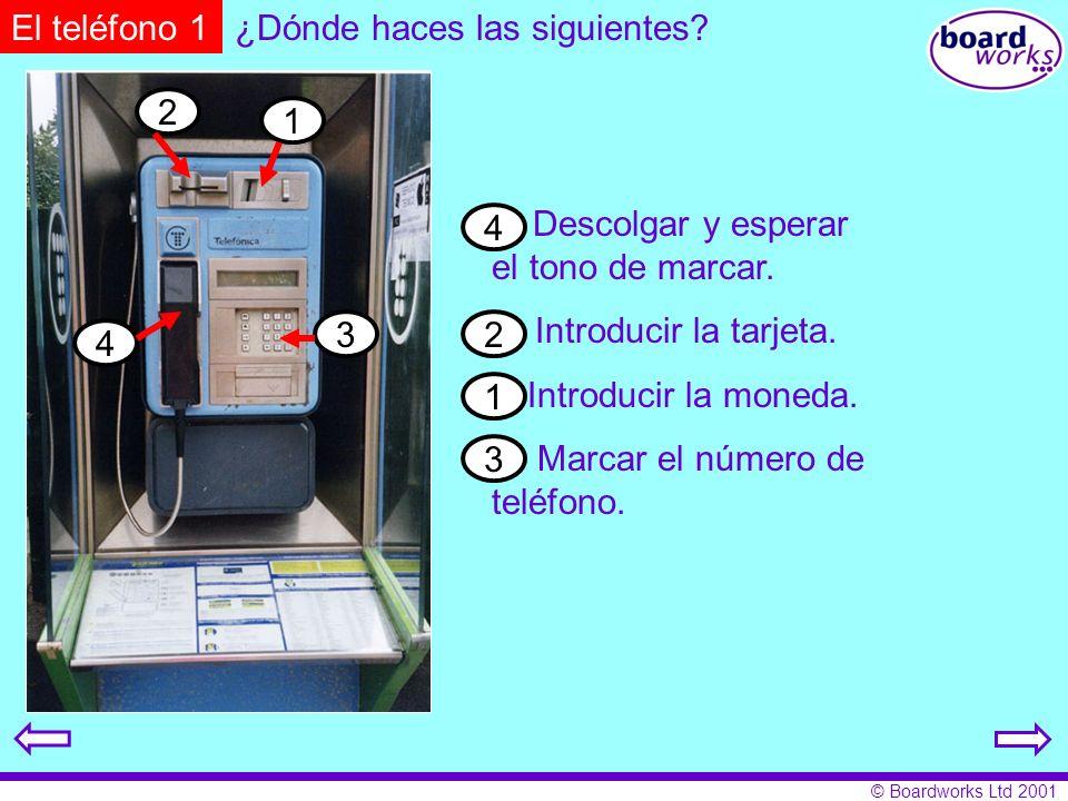© Boardworks Ltd 2001 1 2 3 4 A Descolgar y esperar el tono de marcar. B Introducir la tarjeta. C Introducir la moneda. D Marcar el número de teléfono