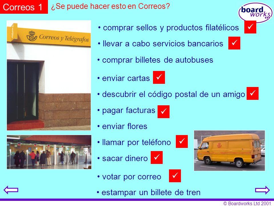 © Boardworks Ltd 2001 Correos 1 ¿Se puede hacer esto en Correos? comprar sellos y productos filatélicos llevar a cabo servicios bancarios enviar carta