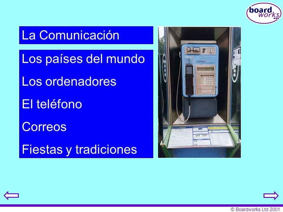 © Boardworks Ltd 2001 La Comunicación Los países del mundo Los ordenadores El teléfono Correos Fiestas y tradiciones