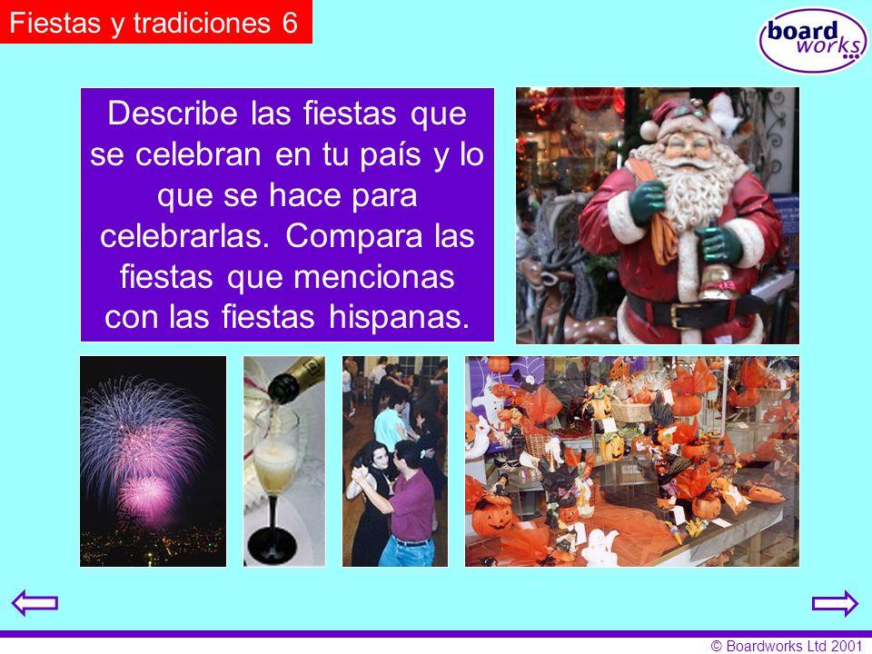 © Boardworks Ltd 2001 Describe las fiestas que se celebran en tu país y lo que se hace para celebrarlas. Compara las fiestas que mencionas con las fie