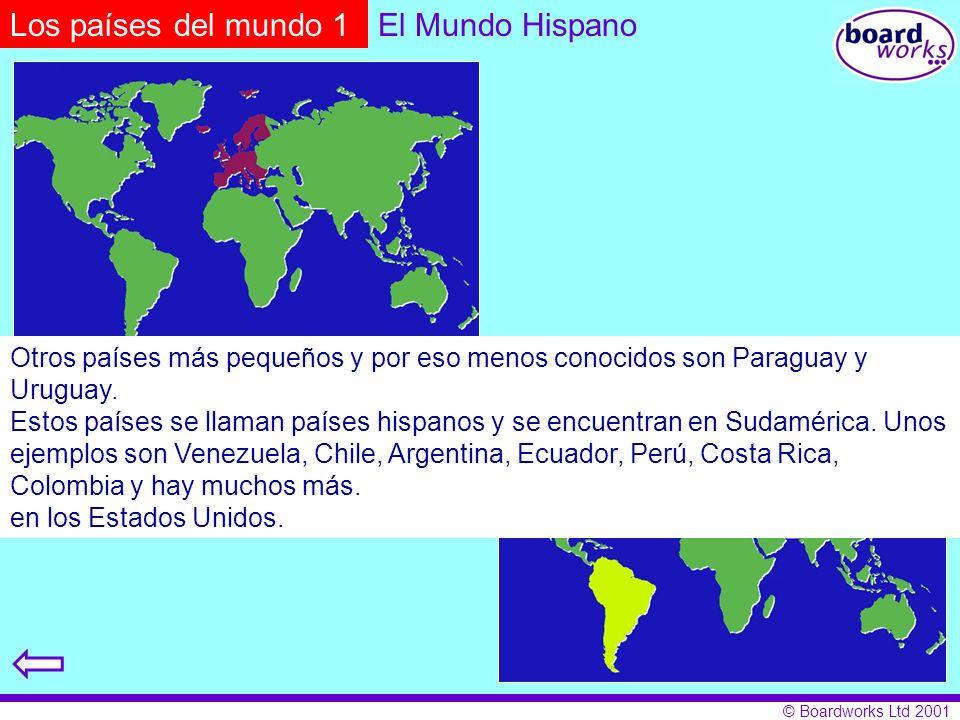 © Boardworks Ltd 2001 Los países del mundo 1El Mundo Hispano En Europa, se habla español sólo en España pero hay partes de Francia muy cerca de la fro