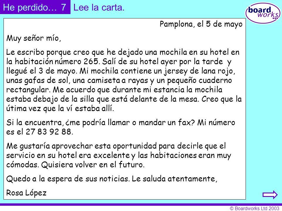 © Boardworks Ltd 2003 Pamplona, el 5 de mayo Muy señor mío, Le escribo porque creo que he dejado una mochila en su hotel en la habitación número 265.