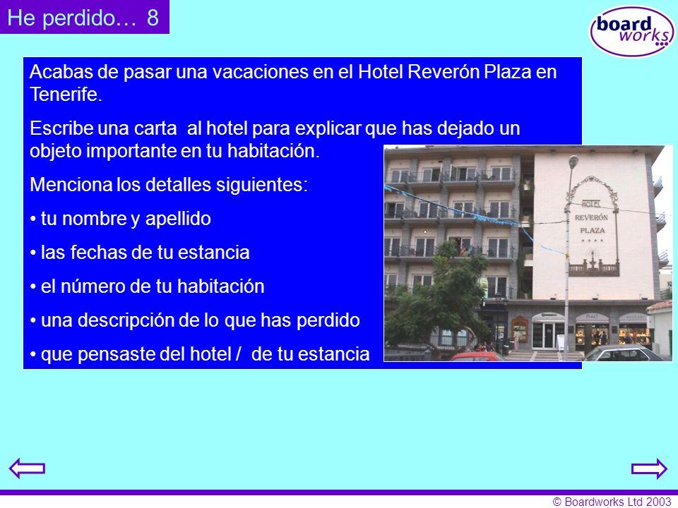 © Boardworks Ltd 2003 Acabas de pasar una vacaciones en el Hotel Reverón Plaza en Tenerife. Escribe una carta al hotel para explicar que has dejado un
