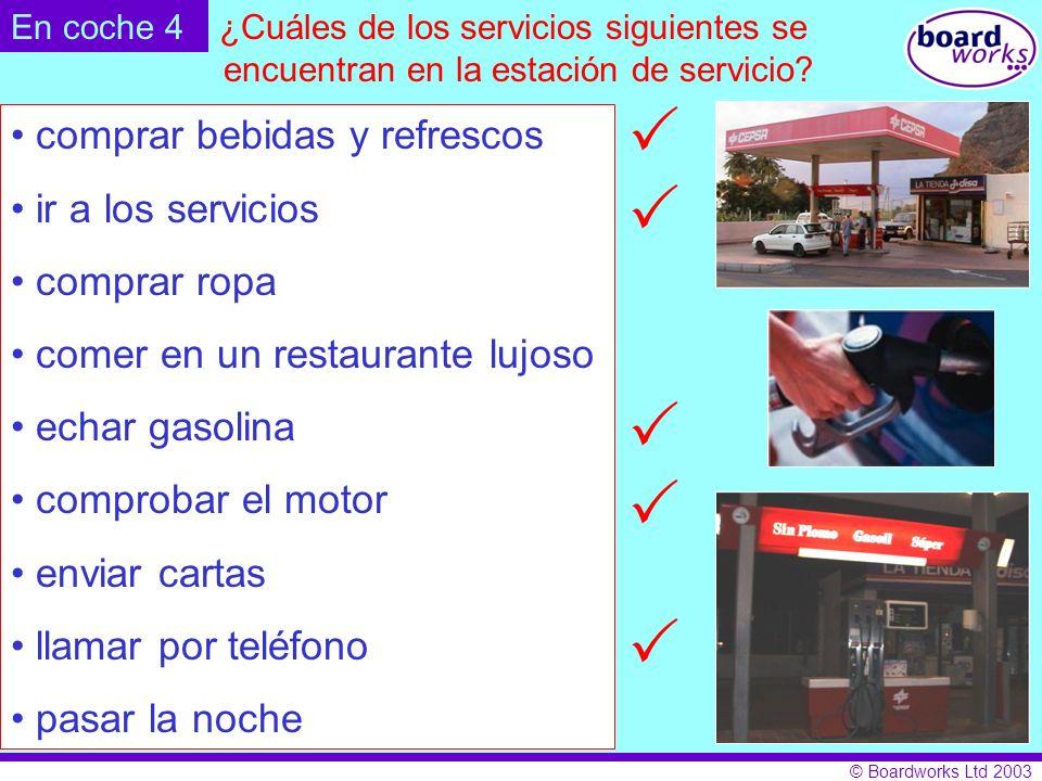 © Boardworks Ltd 2003 ¿Cuáles de los servicios siguientes se encuentran en la estación de servicio? comprar bebidas y refrescos ir a los servicios com