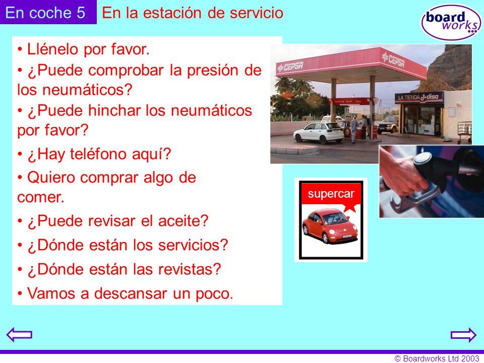 © Boardworks Ltd 2003 En la estación de servicio ¿Puede hinchar los neumáticos por favor.
