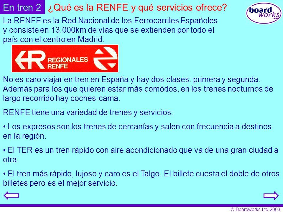 © Boardworks Ltd 2003 La RENFE es la Red Nacional de los Ferrocarriles Españoles y consiste en 13,000km de vías que se extienden por todo el país con el centro en Madrid.