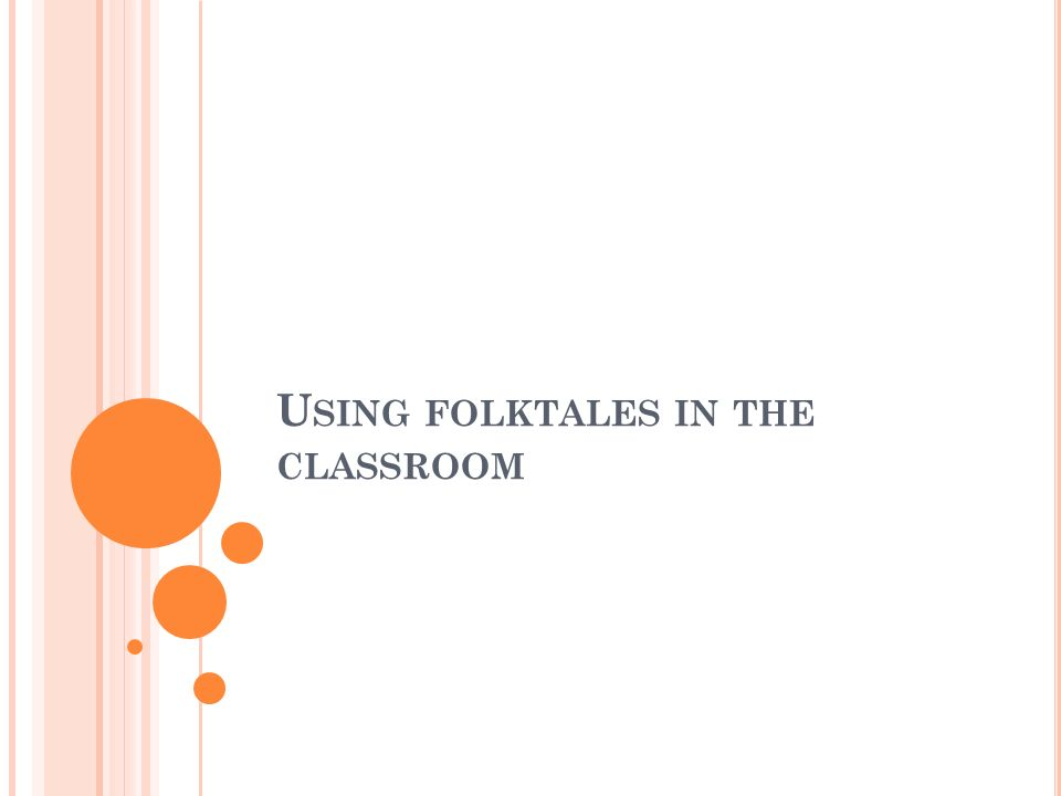 U SING FOLKTALES IN THE CLASSROOM
