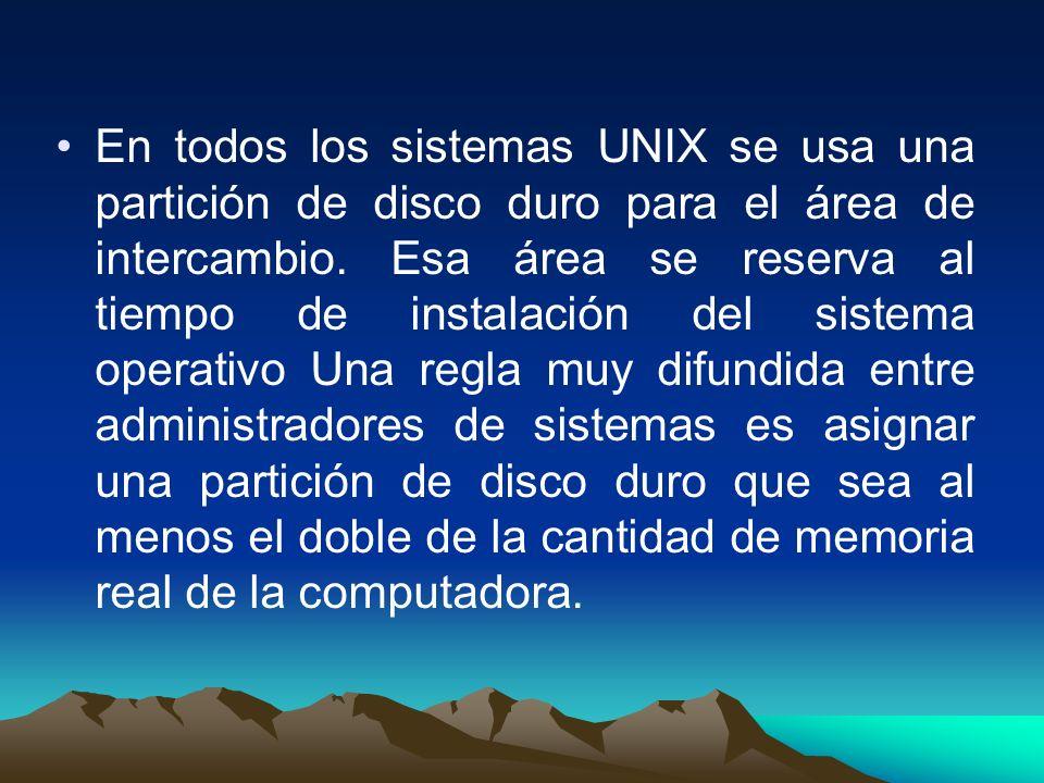 En todos los sistemas UNIX se usa una partición de disco duro para el área de intercambio. Esa área se reserva al tiempo de instalación del sistema op
