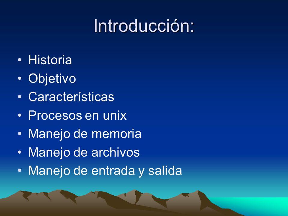 Introducción: Historia Objetivo Características Procesos en unix Manejo de memoria Manejo de archivos Manejo de entrada y salida