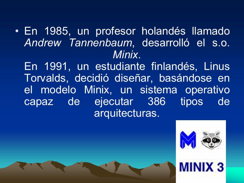 En 1985, un profesor holandés llamado Andrew Tannenbaum, desarrolló el s.o. Minix. En 1991, un estudiante finlandés, Linus Torvalds, decidió diseñar,