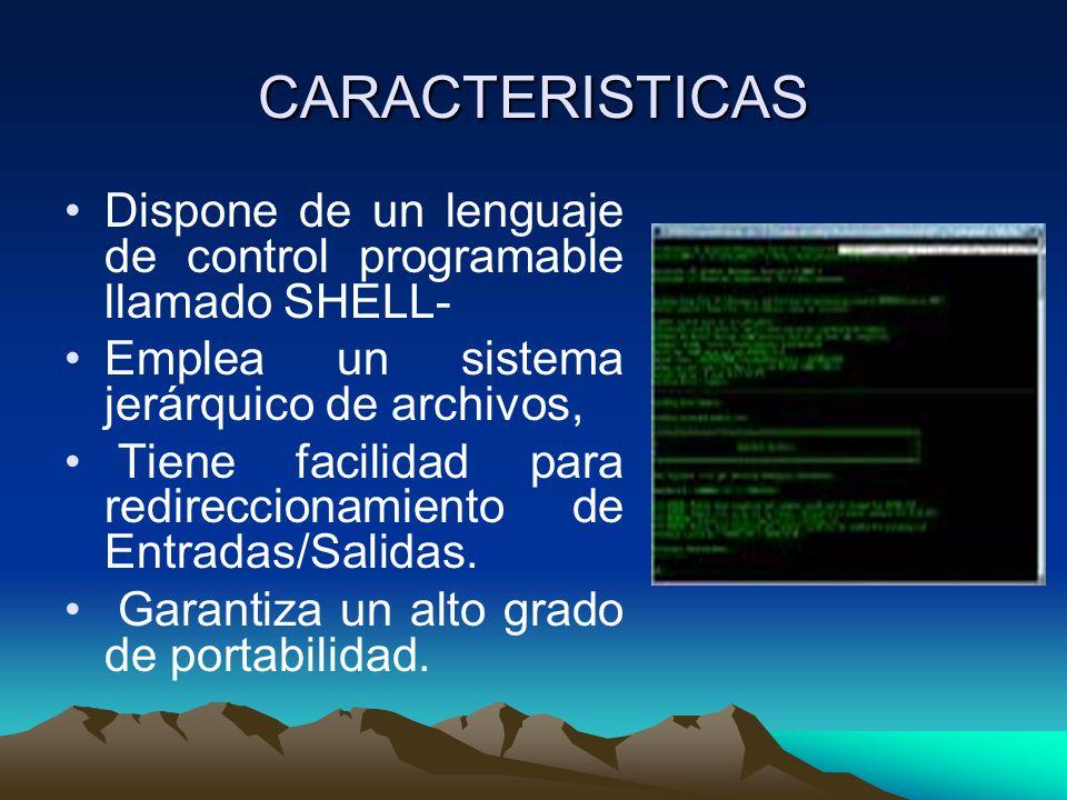 CARACTERISTICAS Dispone de un lenguaje de control programable llamado SHELL- Emplea un sistema jerárquico de archivos, Tiene facilidad para redireccio