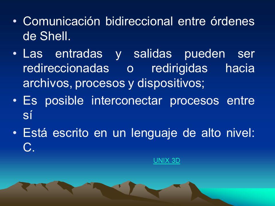 Comunicación bidireccional entre órdenes de Shell. Las entradas y salidas pueden ser redireccionadas o redirigidas hacia archivos, procesos y disposit