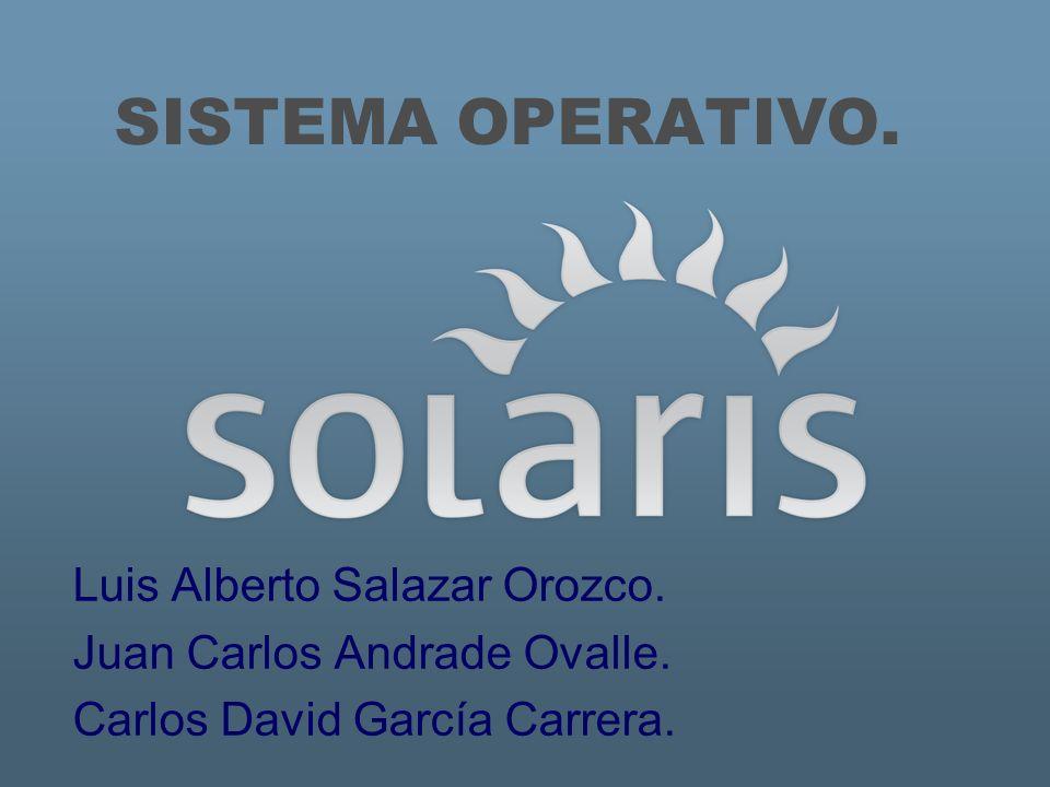 SISTEMA OPERATIVO. Luis Alberto Salazar Orozco. Juan Carlos Andrade Ovalle. Carlos David García Carrera.