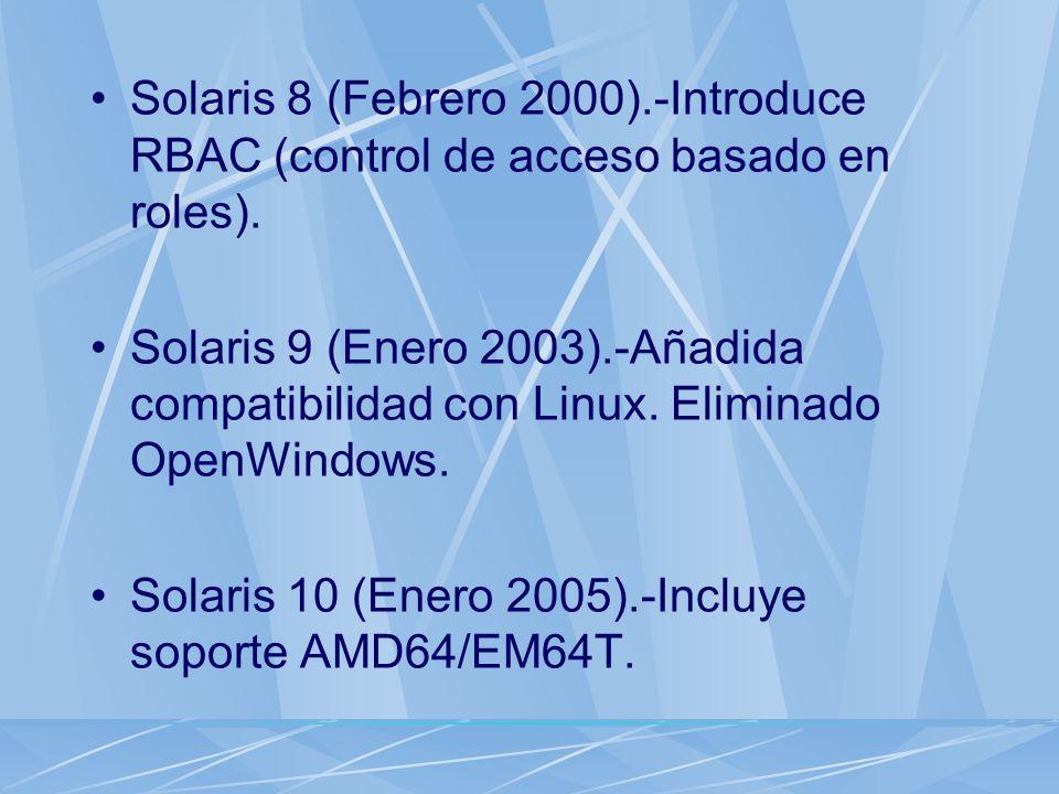 Solaris 8 (Febrero 2000).-Introduce RBAC (control de acceso basado en roles). Solaris 9 (Enero 2003).-Añadida compatibilidad con Linux. Eliminado Open