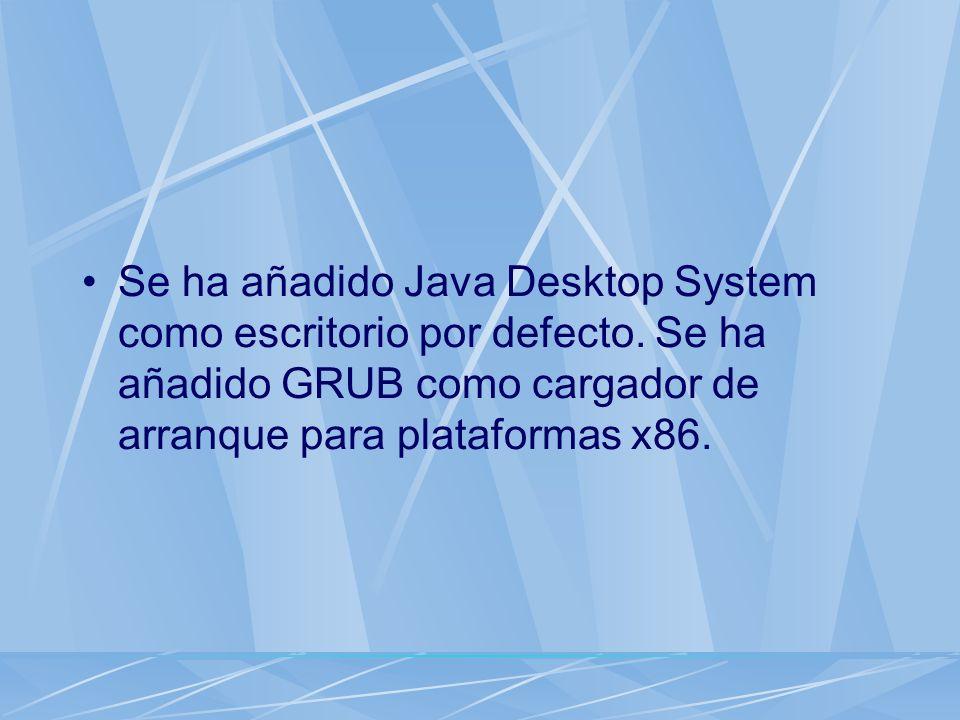 Se ha añadido Java Desktop System como escritorio por defecto. Se ha añadido GRUB como cargador de arranque para plataformas x86.