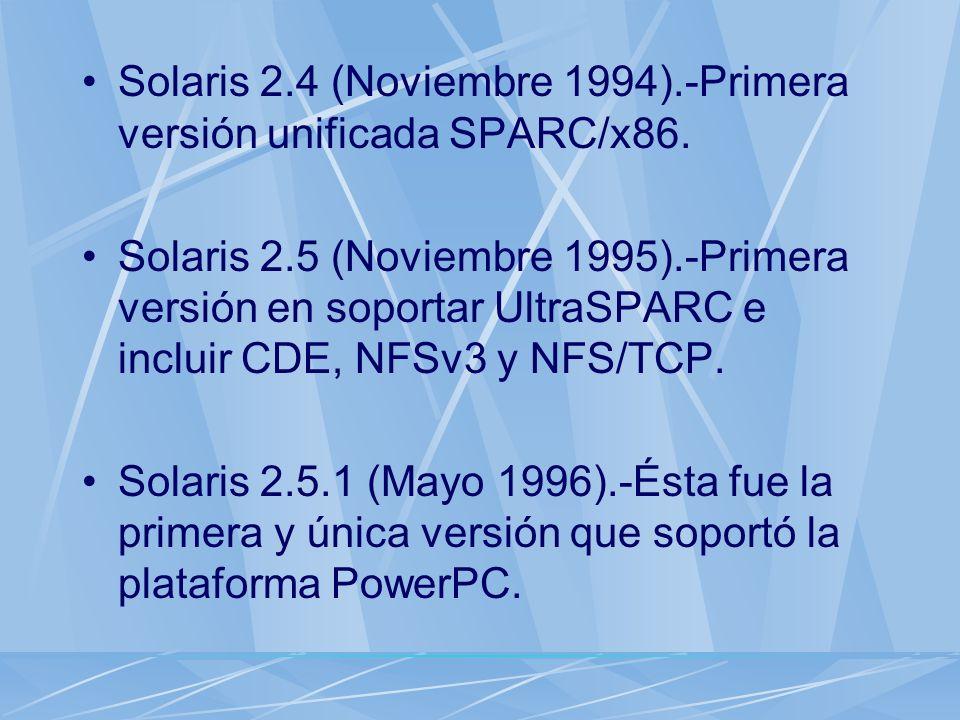 Solaris 2.4 (Noviembre 1994).-Primera versión unificada SPARC/x86. Solaris 2.5 (Noviembre 1995).-Primera versión en soportar UltraSPARC e incluir CDE,