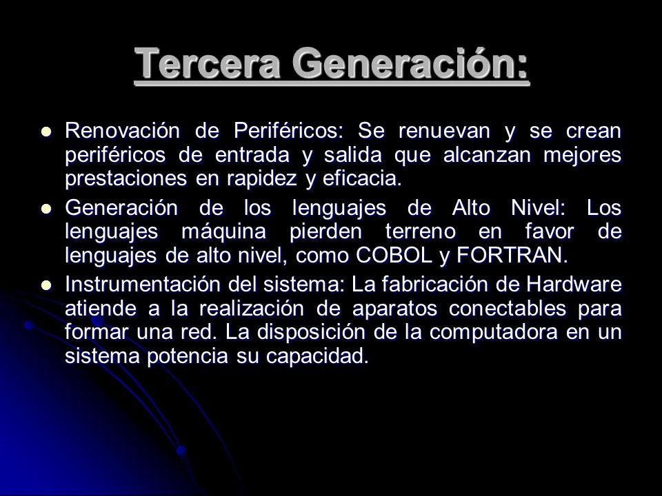 Tercera Generación: Renovación de Periféricos: Se renuevan y se crean periféricos de entrada y salida que alcanzan mejores prestaciones en rapidez y e
