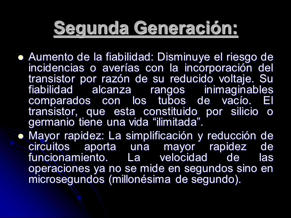 Segunda Generación: Aumento de la fiabilidad: Disminuye el riesgo de incidencias o averías con la incorporación del transistor por razón de su reducid
