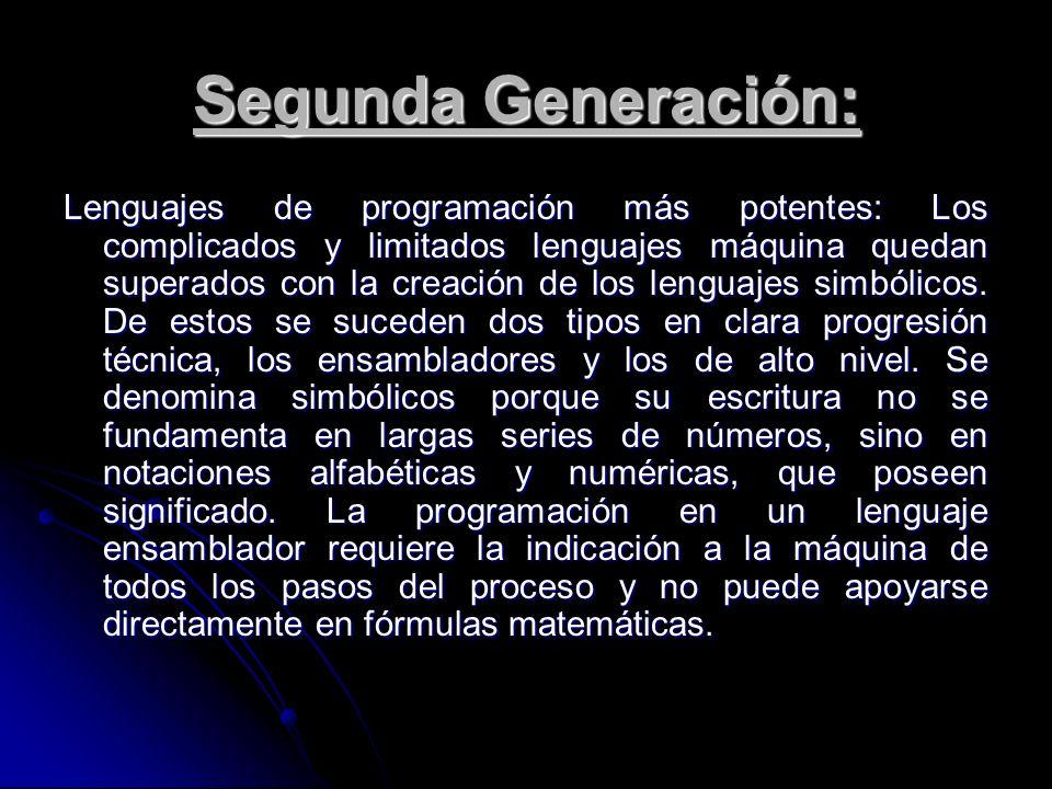 Segunda Generación: Lenguajes de programación más potentes: Los complicados y limitados lenguajes máquina quedan superados con la creación de los leng