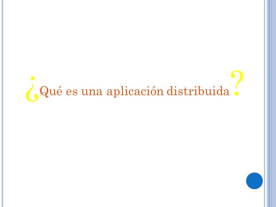 ¿ Qué es una aplicación distribuida ?