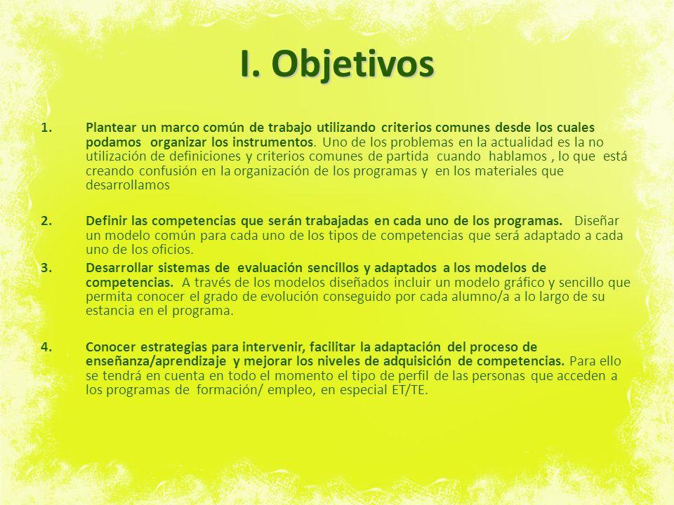 I. Objetivos 1.Plantear un marco común de trabajo utilizando criterios comunes desde los cuales podamos organizar los instrumentos. Uno de los problem