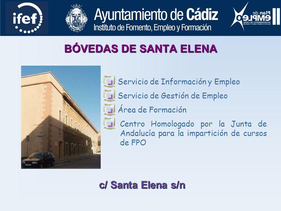 BÓVEDAS DE SANTA ELENA Servicio de Información y Empleo Servicio de Gestión de Empleo Área de Formación c/ Santa Elena s/n Centro Homologado por la Junta de Andalucía para la impartición de cursos de FPO