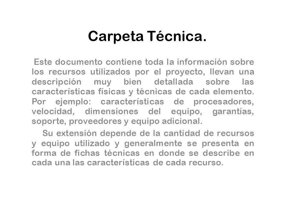 Carpeta Técnica. Este documento contiene toda la información sobre los recursos utilizados por el proyecto, llevan una descripción muy bien detallada