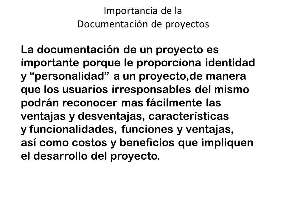 Importancia de la Documentación de proyectos La documentación de un proyecto es importante porque le proporciona identidad y personalidad a un proyect