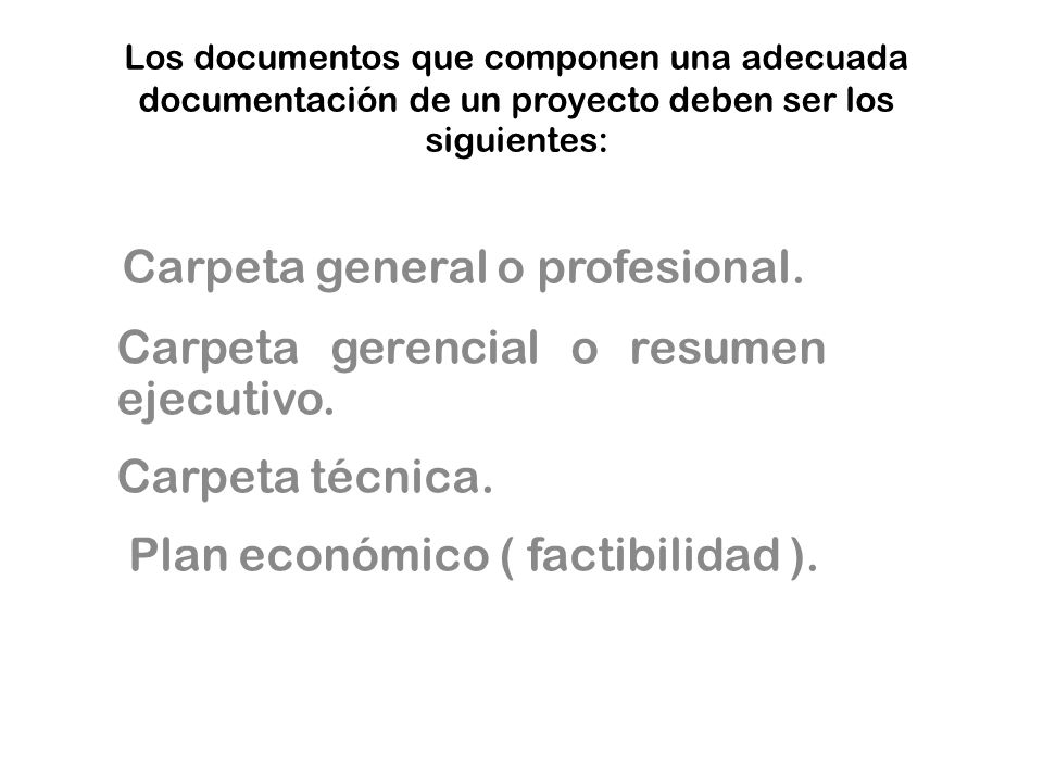 Los documentos que componen una adecuada documentación de un proyecto deben ser los siguientes: Carpeta general o profesional. Carpeta gerencial o res