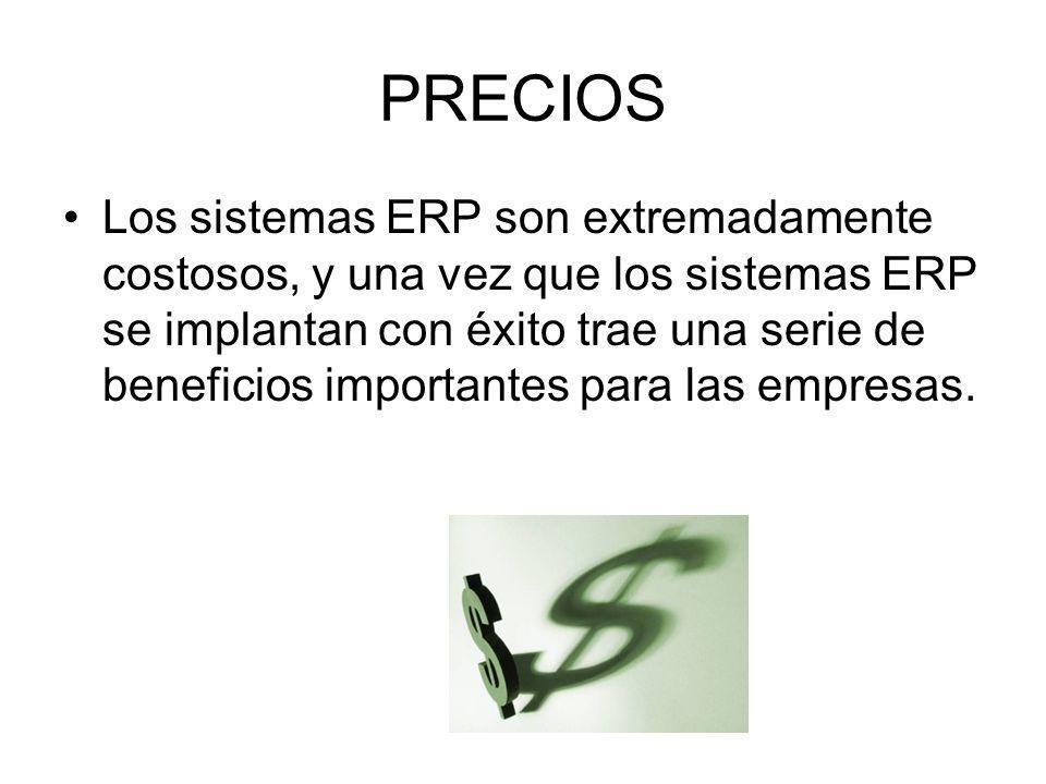 PRECIOS Los sistemas ERP son extremadamente costosos, y una vez que los sistemas ERP se implantan con éxito trae una serie de beneficios importantes p