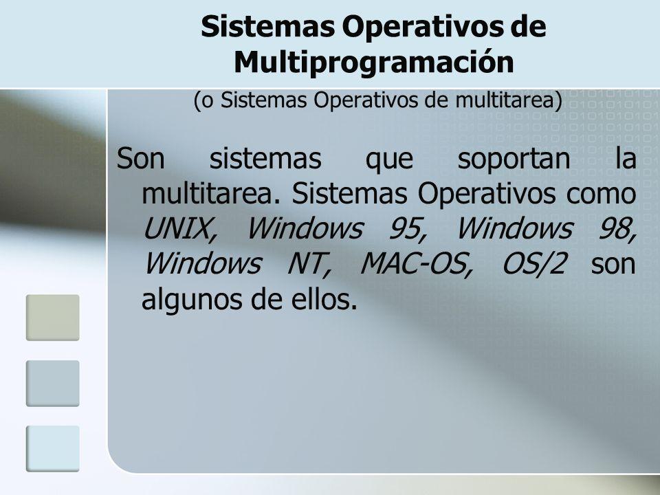 Sistemas Operativos de Multiprogramación (o Sistemas Operativos de multitarea) Son sistemas que soportan la multitarea. Sistemas Operativos como UNIX,