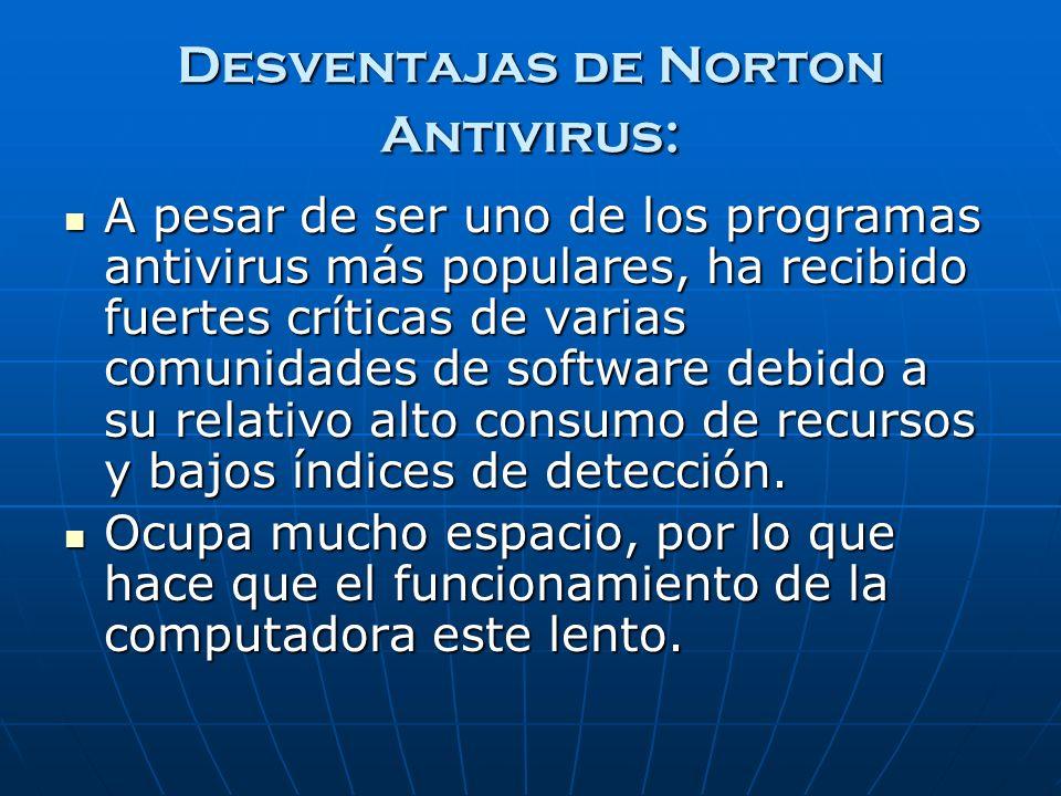 Desventajas de Norton Antivirus: A pesar de ser uno de los programas antivirus más populares, ha recibido fuertes críticas de varias comunidades de so
