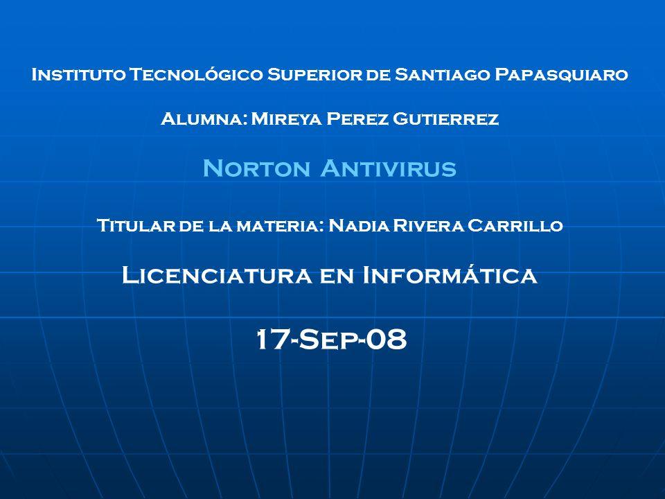 Instituto Tecnológico Superior de Santiago Papasquiaro Alumna: Mireya Perez Gutierrez Norton Antivirus Titular de la materia: Nadia Rivera Carrillo Li