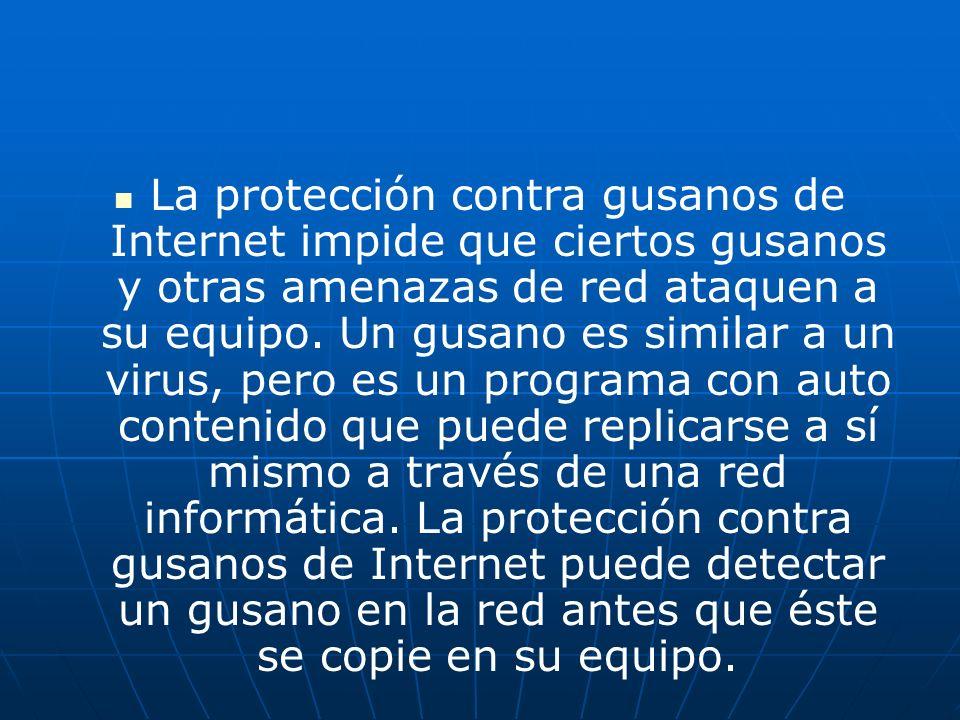La protección contra gusanos de Internet impide que ciertos gusanos y otras amenazas de red ataquen a su equipo. Un gusano es similar a un virus, pero