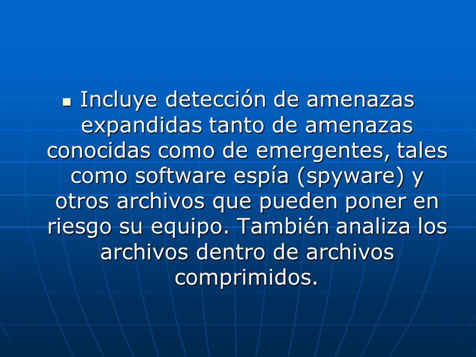 Incluye detección de amenazas expandidas tanto de amenazas conocidas como de emergentes, tales como software espía (spyware) y otros archivos que pued