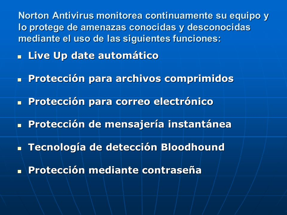 Funciones de Protección de Norton contra Gusanos de Internet: Bloqueo de puertos Bloqueo de puertos Detección de caballos de Troya Detección de caballos de Troya Bloqueo automático Bloqueo automático Reglas generales Reglas generales Análisis de tráfico Análisis de tráfico Detección de vulnerabilidades Detección de vulnerabilidades Nivel de amenaza Nivel de amenaza