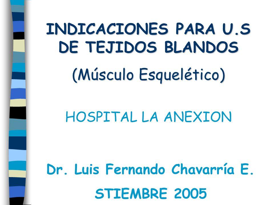 HOSPITAL LA ANEXION INDICACIONES PARA U.S DE TEJIDOS BLANDOS (Músculo Esquelético) Dr.