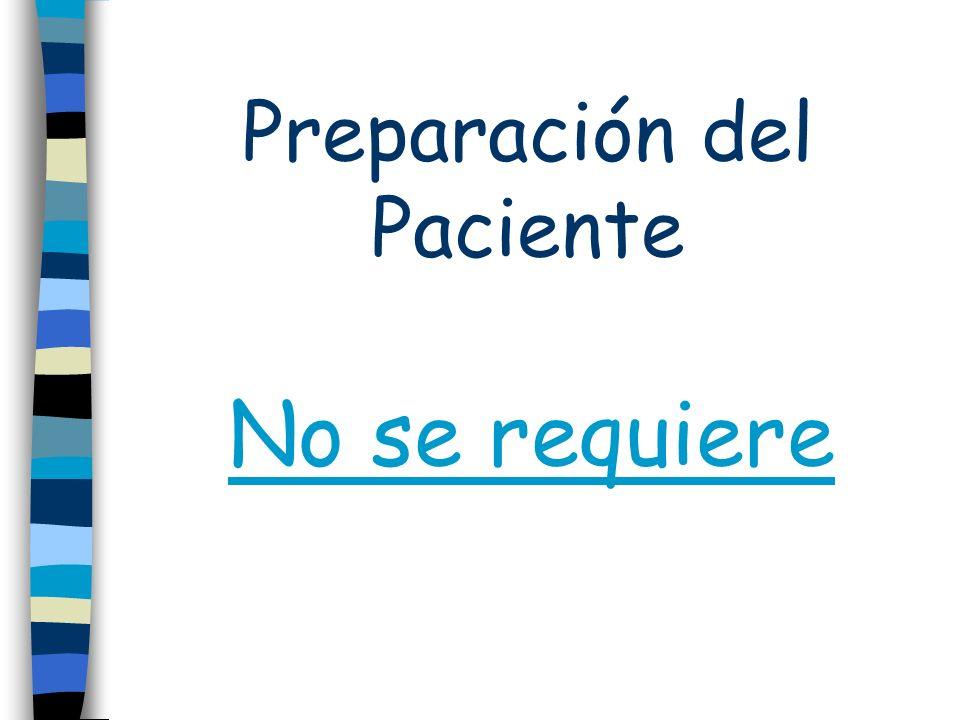 Preparación del Paciente No se requiere