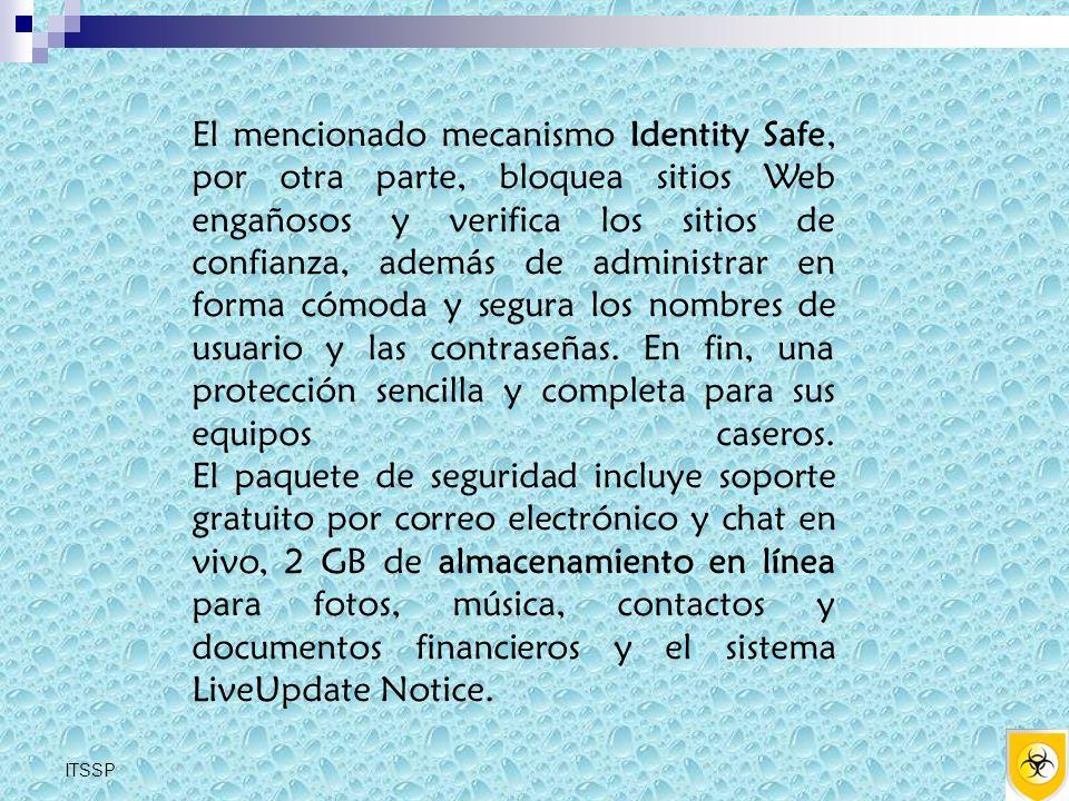 El mencionado mecanismo Identity Safe, por otra parte, bloquea sitios Web engañosos y verifica los sitios de confianza, además de administrar en forma cómoda y segura los nombres de usuario y las contraseñas.