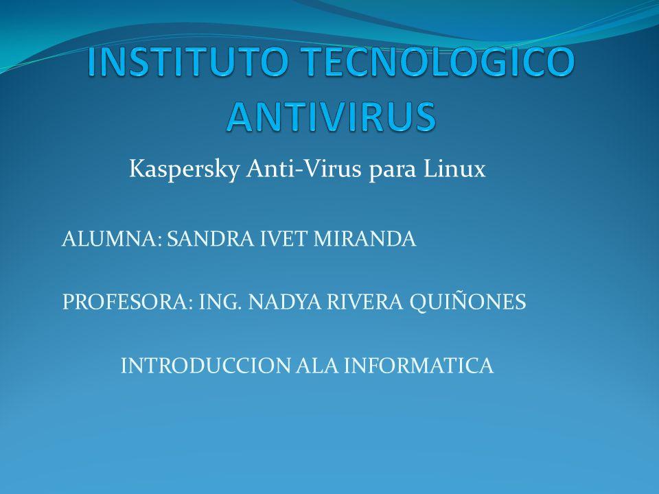 Kaspersky Anti-Virus para Linux ALUMNA: SANDRA IVET MIRANDA PROFESORA: ING. NADYA RIVERA QUIÑONES INTRODUCCION ALA INFORMATICA