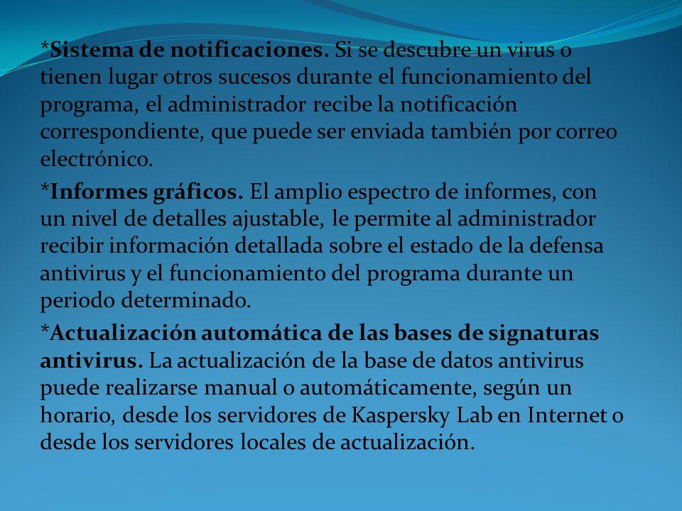 *Sistema de notificaciones. Si se descubre un virus o tienen lugar otros sucesos durante el funcionamiento del programa, el administrador recibe la no