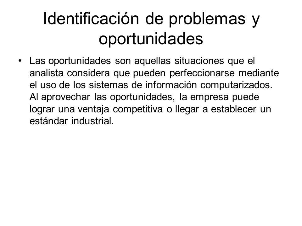 Identificación de problemas y oportunidades Las oportunidades son aquellas situaciones que el analista considera que pueden perfeccionarse mediante el