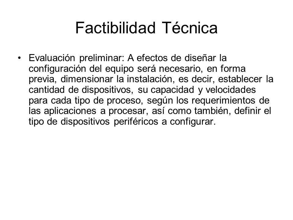 Factibilidad Técnica Evaluación preliminar: A efectos de diseñar la configuración del equipo será necesario, en forma previa, dimensionar la instalaci