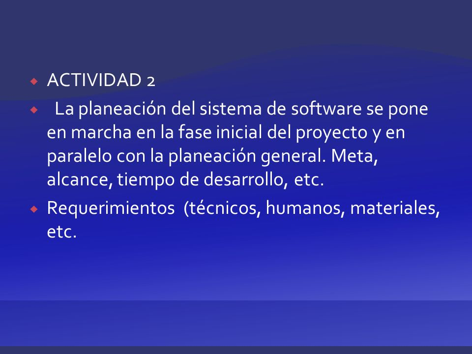 ACTIVIDAD 2 La planeación del sistema de software se pone en marcha en la fase inicial del proyecto y en paralelo con la planeación general. Meta, alc