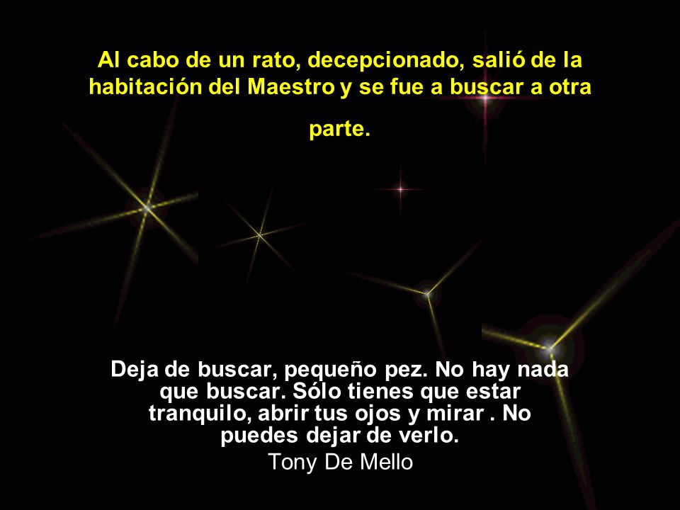 SI DESEA CONOCER MÁS DEL EXTRAORDINARIO Tony De Mello Visite la sección que dice Los despiertos más conocidos en el menu # 8 de esta página Web.