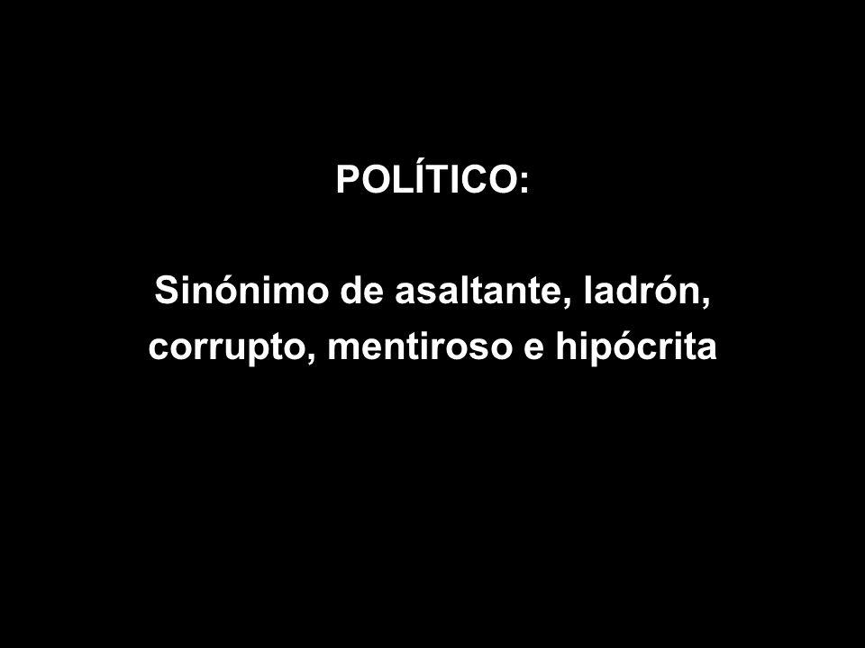 POLÍTICO: Sinónimo de asaltante, ladrón, corrupto, mentiroso e hipócrita