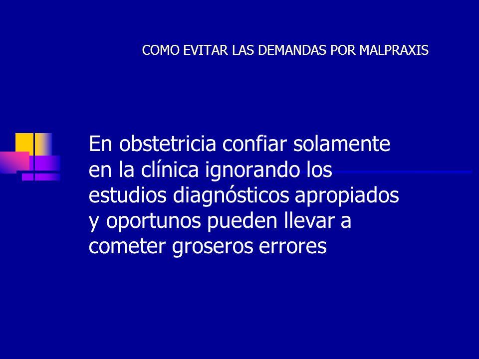 JCC14 COMO EVITAR LAS DEMANDAS POR MALPRAXIS En obstetricia confiar solamente en la clínica ignorando los estudios diagnósticos apropiados y oportunos