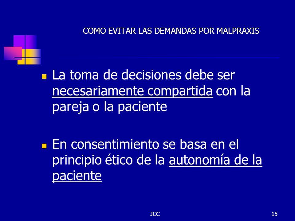 JCC15 COMO EVITAR LAS DEMANDAS POR MALPRAXIS La toma de decisiones debe ser necesariamente compartida con la pareja o la paciente En consentimiento se