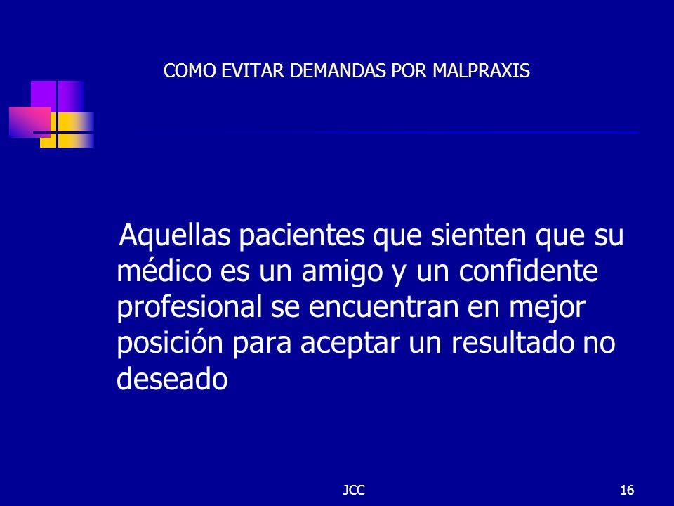 JCC16 COMO EVITAR DEMANDAS POR MALPRAXIS Aquellas pacientes que sienten que su médico es un amigo y un confidente profesional se encuentran en mejor p